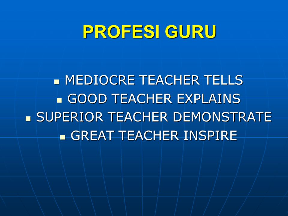 PROFESI GURU MEDIOCRE TEACHER TELLS GOOD TEACHER EXPLAINS