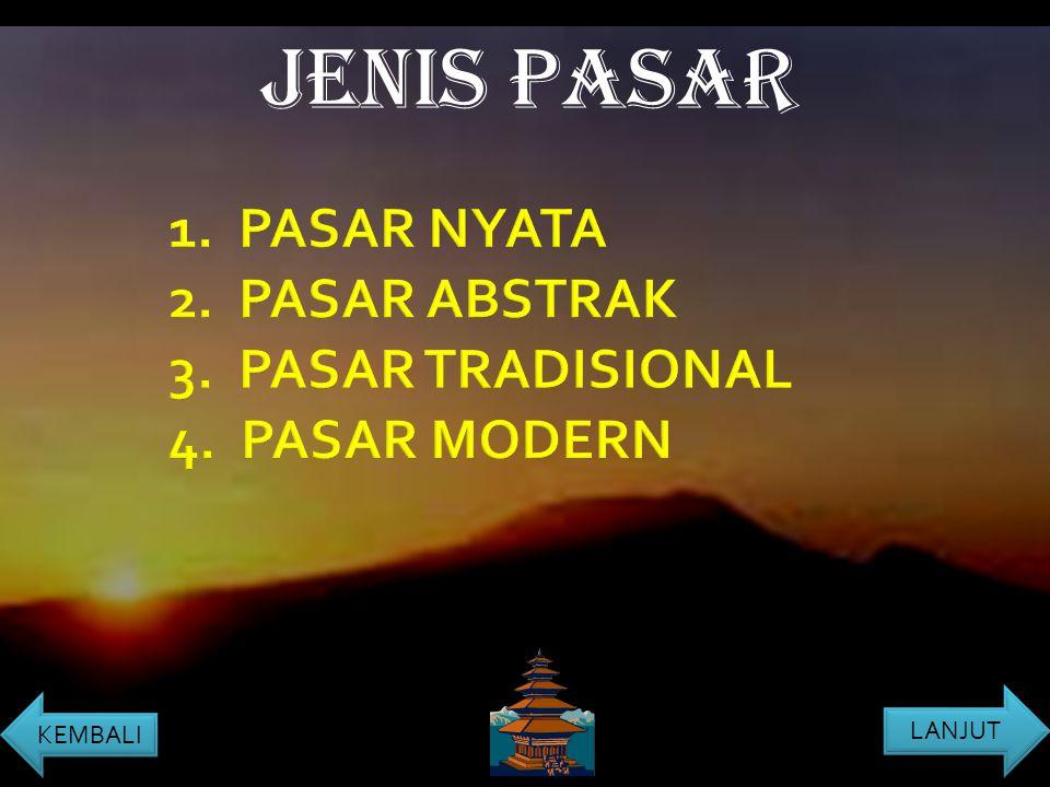 1. PASAR NYATA 2. PASAR ABSTRAK 3. PASAR TRADISIONAL 4. PASAR MODERN