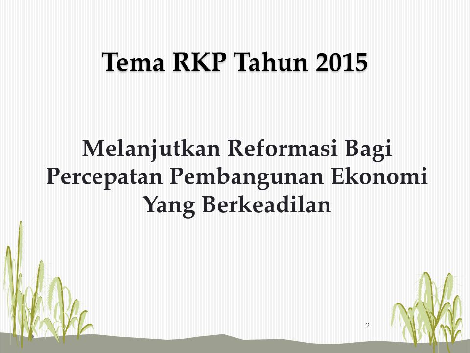 Tema RKP Tahun 2015 Melanjutkan Reformasi Bagi Percepatan Pembangunan Ekonomi Yang Berkeadilan