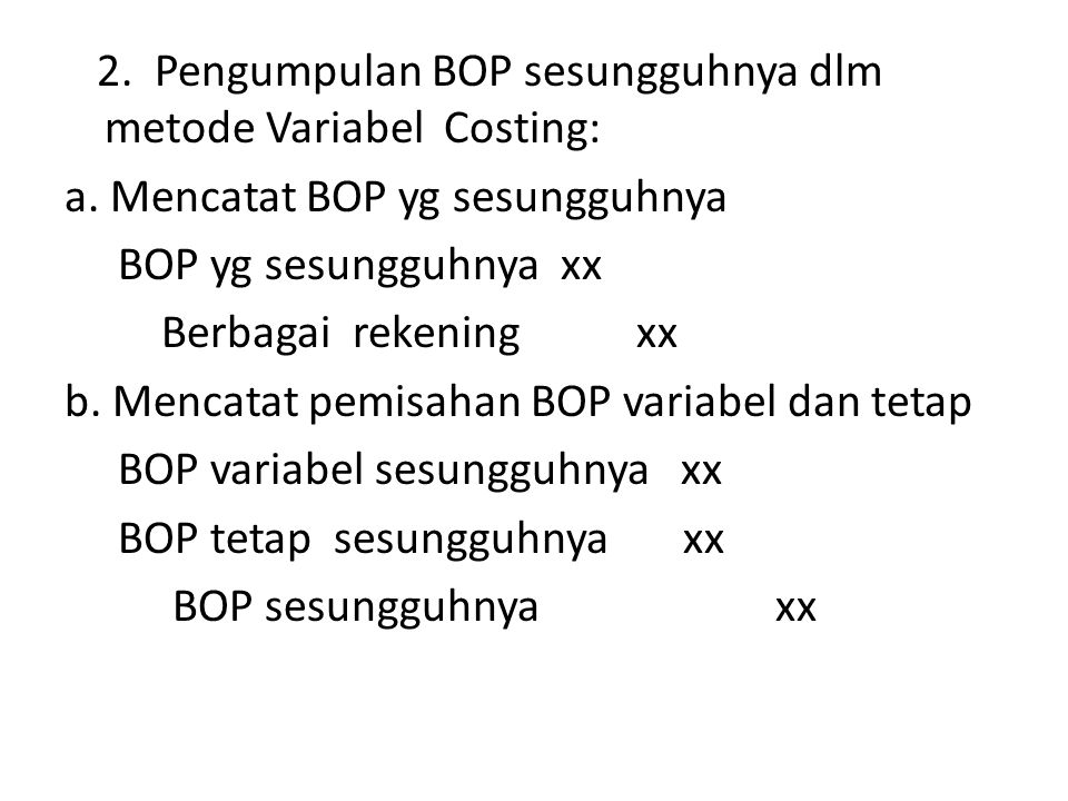 2. Pengumpulan BOP sesungguhnya dlm metode Variabel Costing: