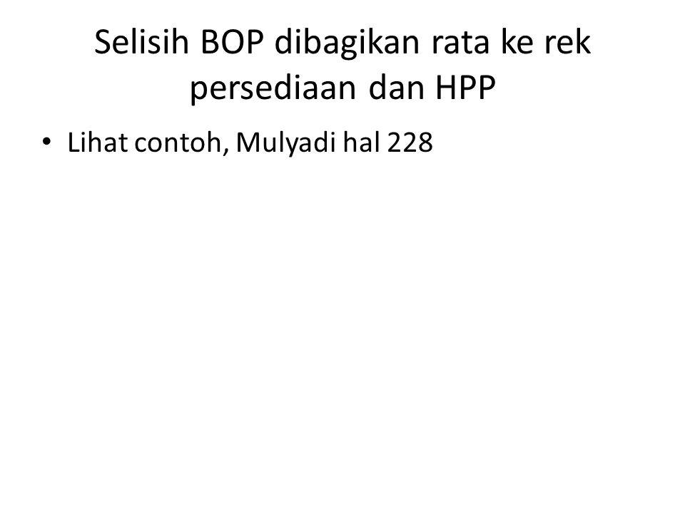 Selisih BOP dibagikan rata ke rek persediaan dan HPP