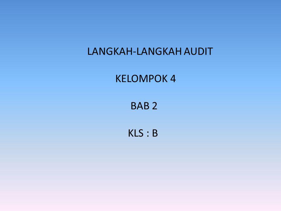 LANGKAH-LANGKAH AUDIT KELOMPOK 4 BAB 2 KLS : B