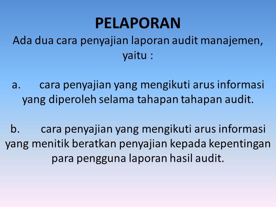 PELAPORAN Ada dua cara penyajian laporan audit manajemen, yaitu : a