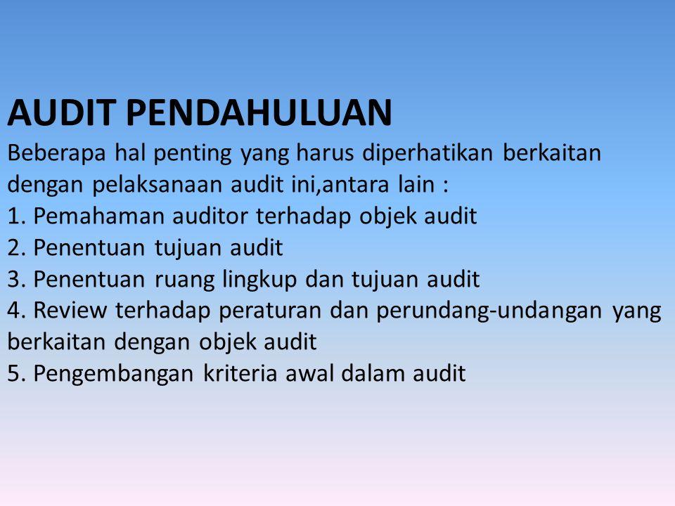 AUDIT PENDAHULUAN Beberapa hal penting yang harus diperhatikan berkaitan dengan pelaksanaan audit ini,antara lain : 1.