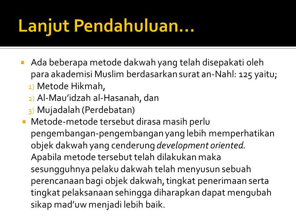 Lanjut Pendahuluan... Ada beberapa metode dakwah yang telah disepakati oleh para akademisi Muslim berdasarkan surat an-Nahl: 125 yaitu;