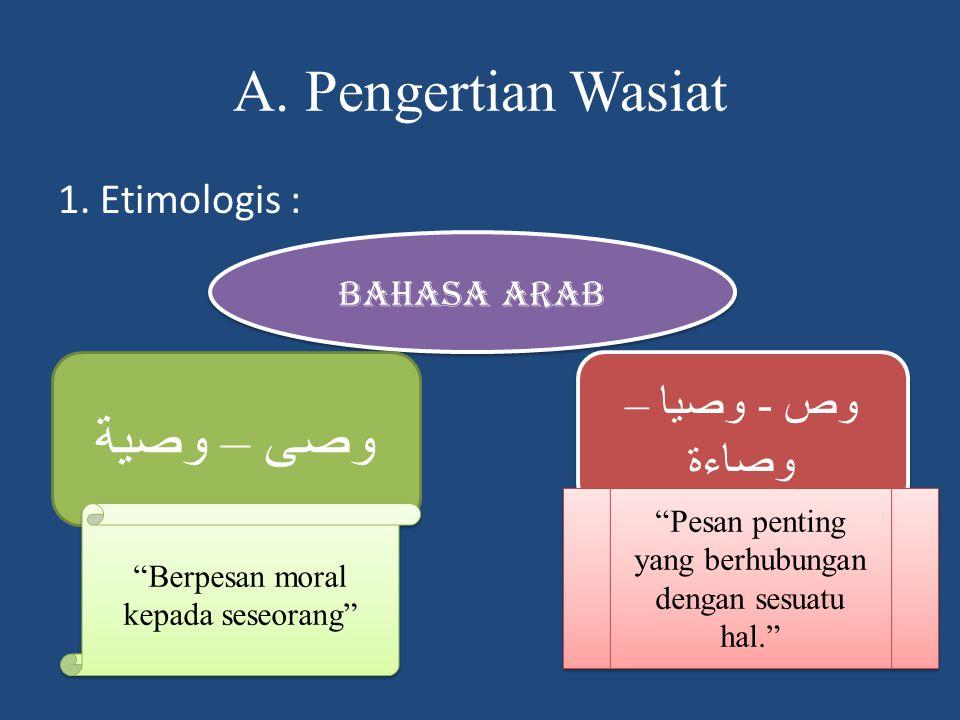 A. Pengertian Wasiat وصى – وصية وص - وصيا – وصاءة 1. Etimologis :