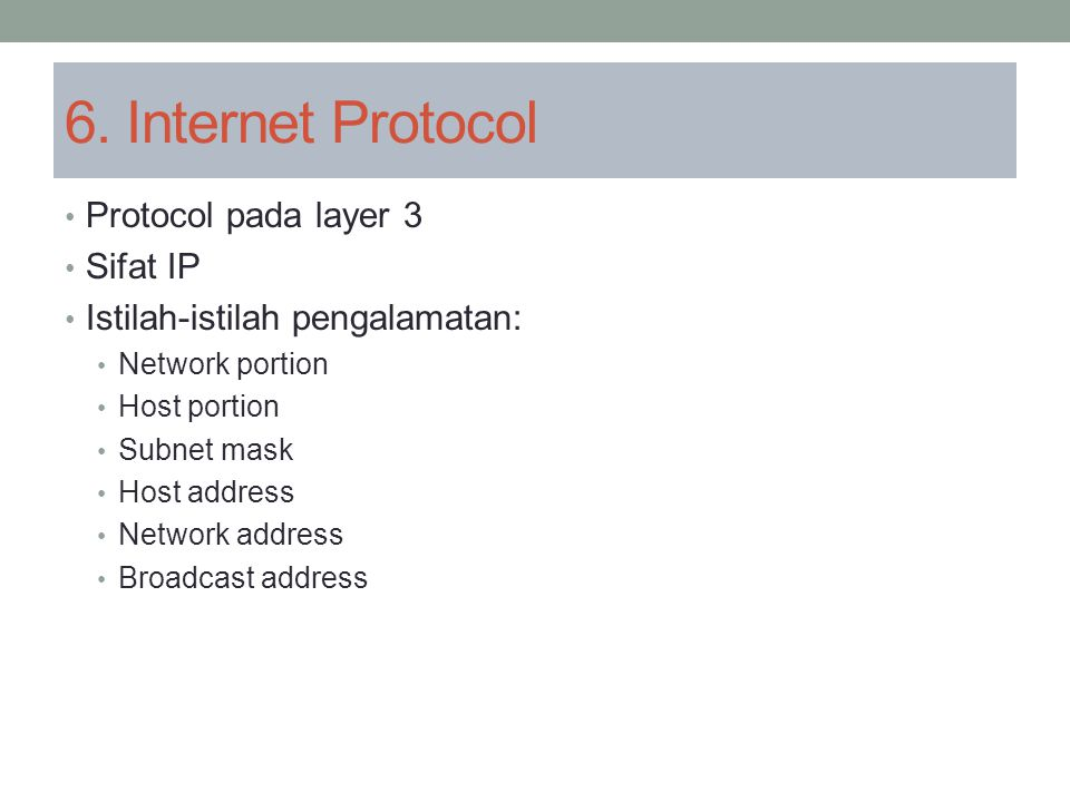 6. Internet Protocol Protocol pada layer 3 Sifat IP