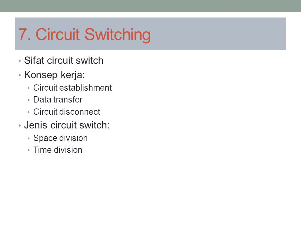 7. Circuit Switching Sifat circuit switch Konsep kerja: