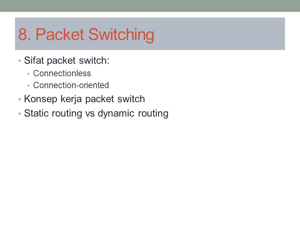 8. Packet Switching Sifat packet switch: Konsep kerja packet switch