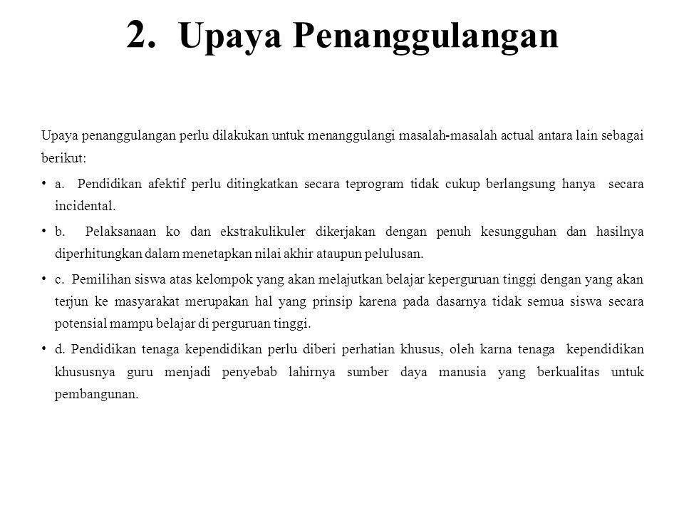 2. Upaya Penanggulangan Upaya penanggulangan perlu dilakukan untuk menanggulangi masalah-masalah actual antara lain sebagai berikut: