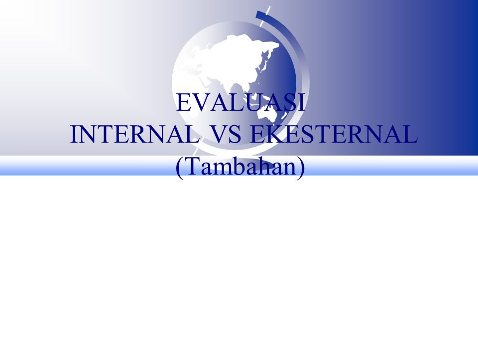 EVALUASI INTERNAL VS EKESTERNAL (Tambahan)