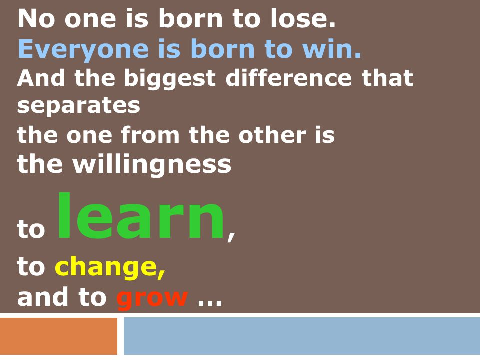 No one is born to lose. Everyone is born to win. the willingness