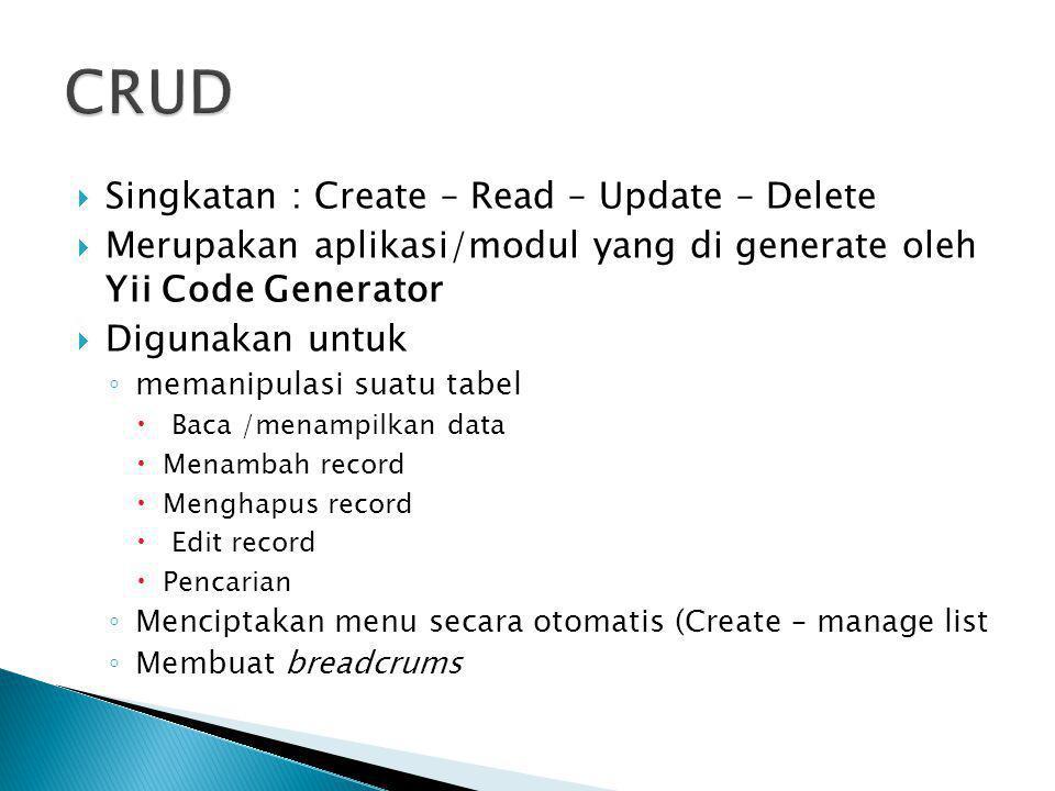 CRUD Singkatan : Create – Read – Update – Delete