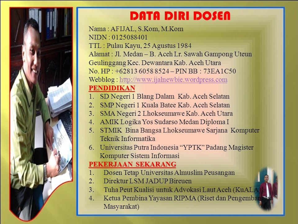 DATA DIRI DOSEN Nama : AFIJAL, S.Kom, M.Kom NIDN : 0125088401