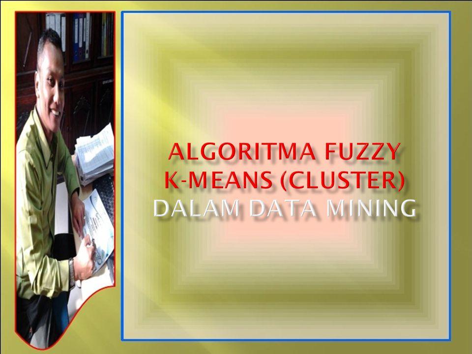 Algoritma fuzzy k-means (cluster) dalam data mining