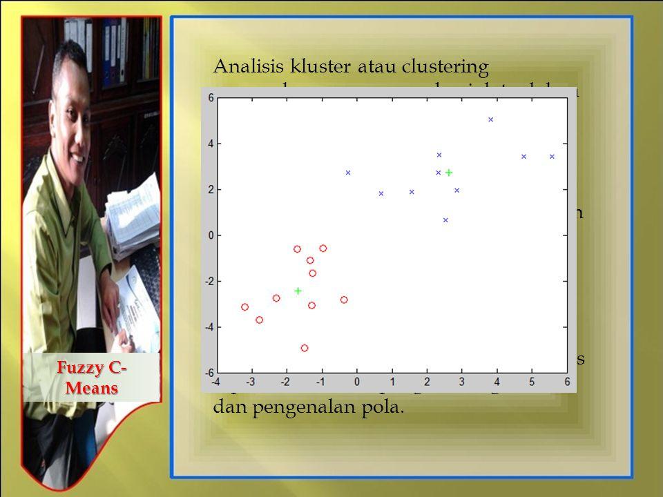 Analisis kluster atau clustering merupakan proses membagi data dalam suatu himpunan kedalam beberapa kelompok yang kesamaan datanya dalam suatu kelompok lebih besar dari pada kesamaan data tersebut dengan data dalam kelompok lain (Jang, Sun dan Mizutani, 2004).