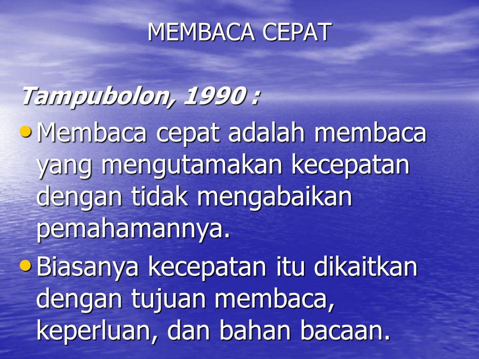 MEMBACA CEPAT Tampubolon, 1990 : Membaca cepat adalah membaca yang mengutamakan kecepatan dengan tidak mengabaikan pemahamannya.