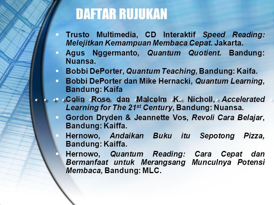 DAFTAR RUJUKAN Trusto Multimedia, CD Interaktif Speed Reading: Melejitkan Kemampuan Membaca Cepat. Jakarta.
