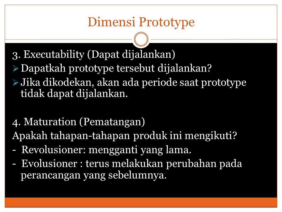 Dimensi Prototype 3. Executability (Dapat dijalankan)
