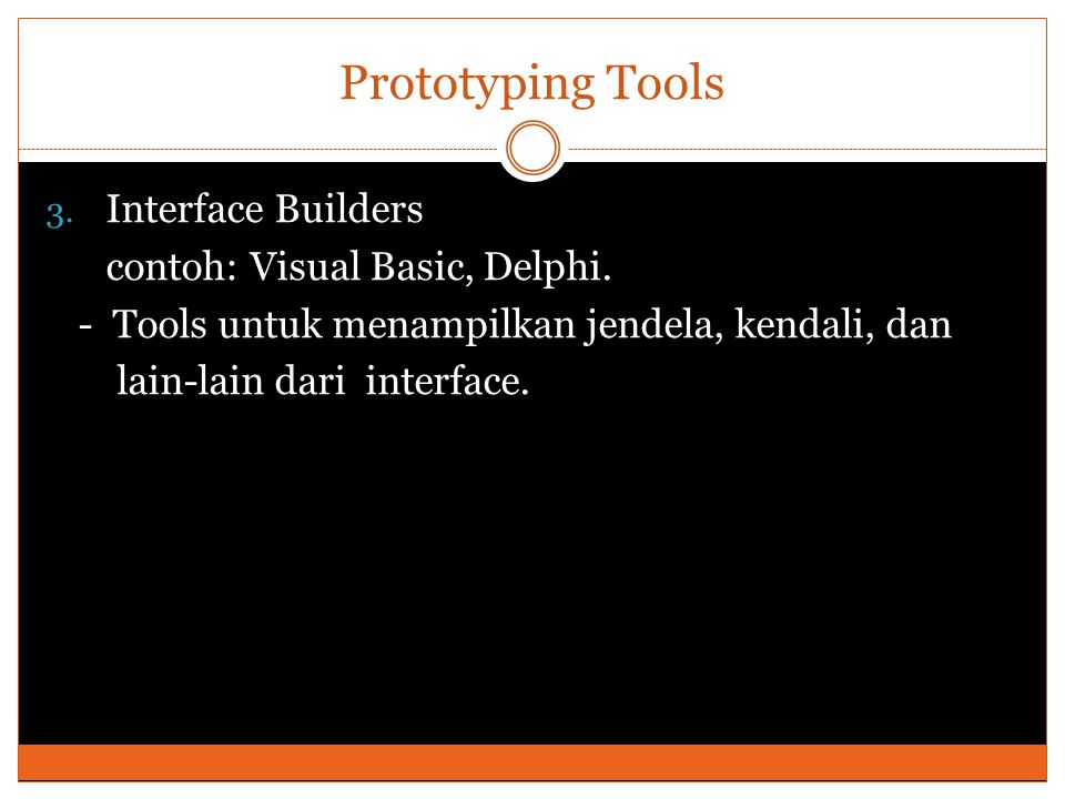 Prototyping Tools Interface Builders contoh: Visual Basic, Delphi.