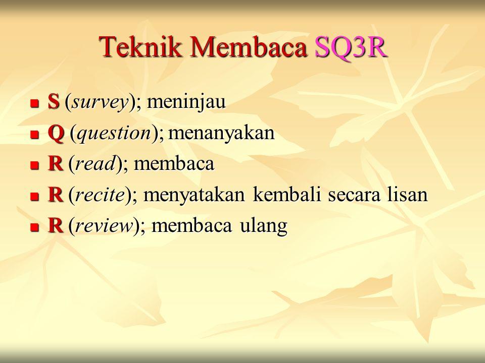 Teknik Membaca SQ3R S (survey); meninjau Q (question); menanyakan