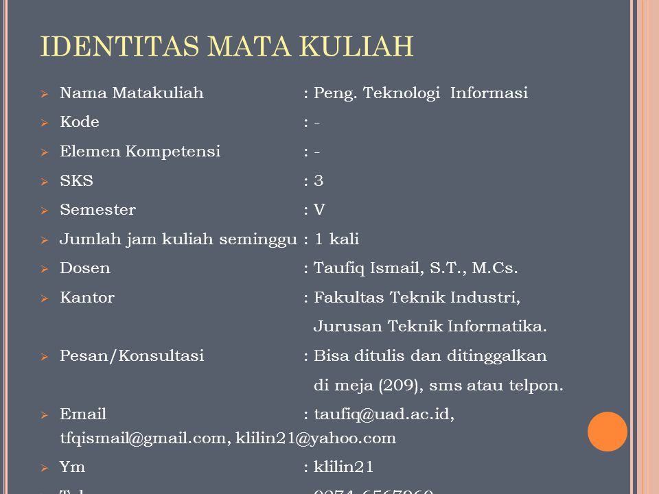 IDENTITAS MATA KULIAH Nama Matakuliah : Peng. Teknologi Informasi