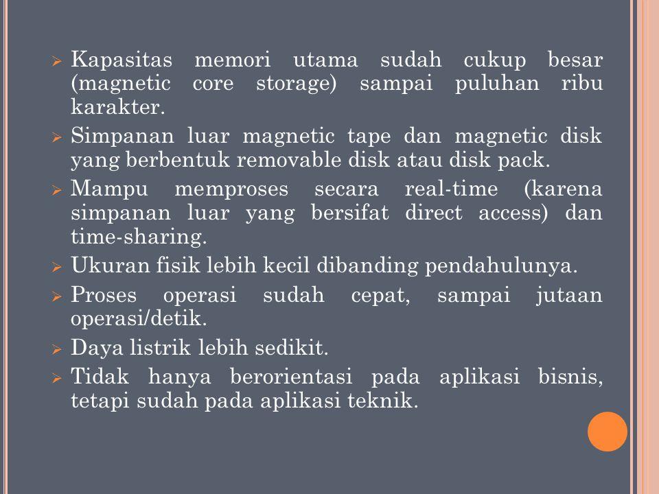 Kapasitas memori utama sudah cukup besar (magnetic core storage) sampai puluhan ribu karakter.