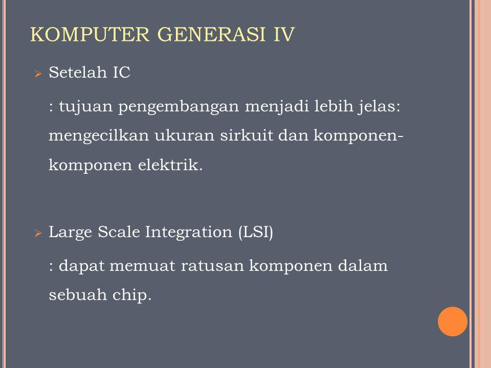 KOMPUTER GENERASI IV Setelah IC