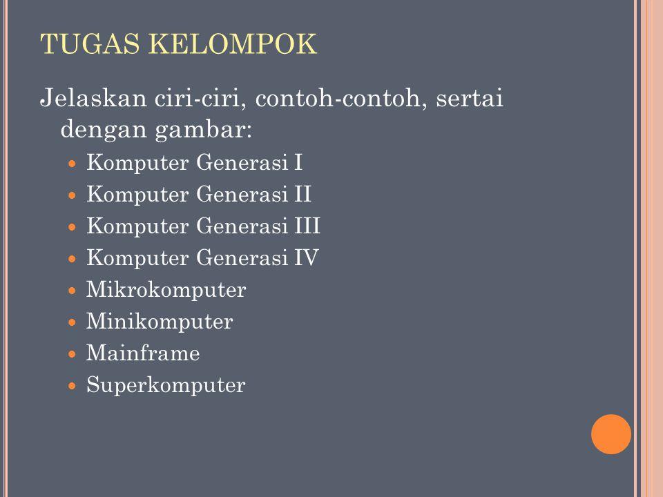 TUGAS KELOMPOK Jelaskan ciri-ciri, contoh-contoh, sertai dengan gambar: Komputer Generasi I. Komputer Generasi II.