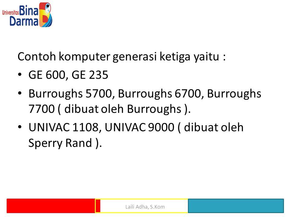 Contoh komputer generasi ketiga yaitu : GE 600, GE 235
