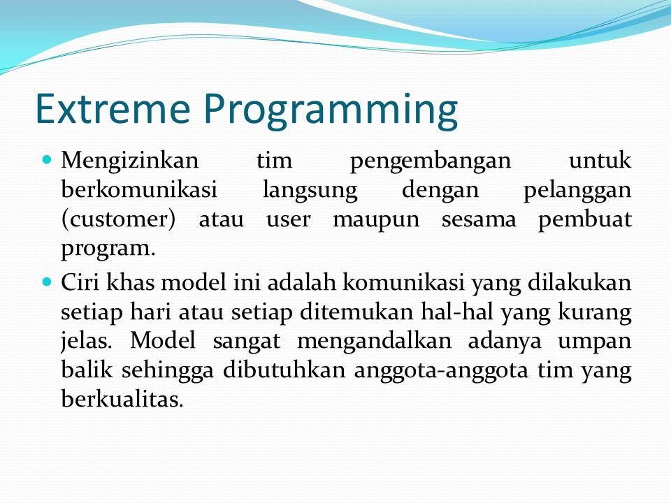 Extreme Programming Mengizinkan tim pengembangan untuk berkomunikasi langsung dengan pelanggan (customer) atau user maupun sesama pembuat program.