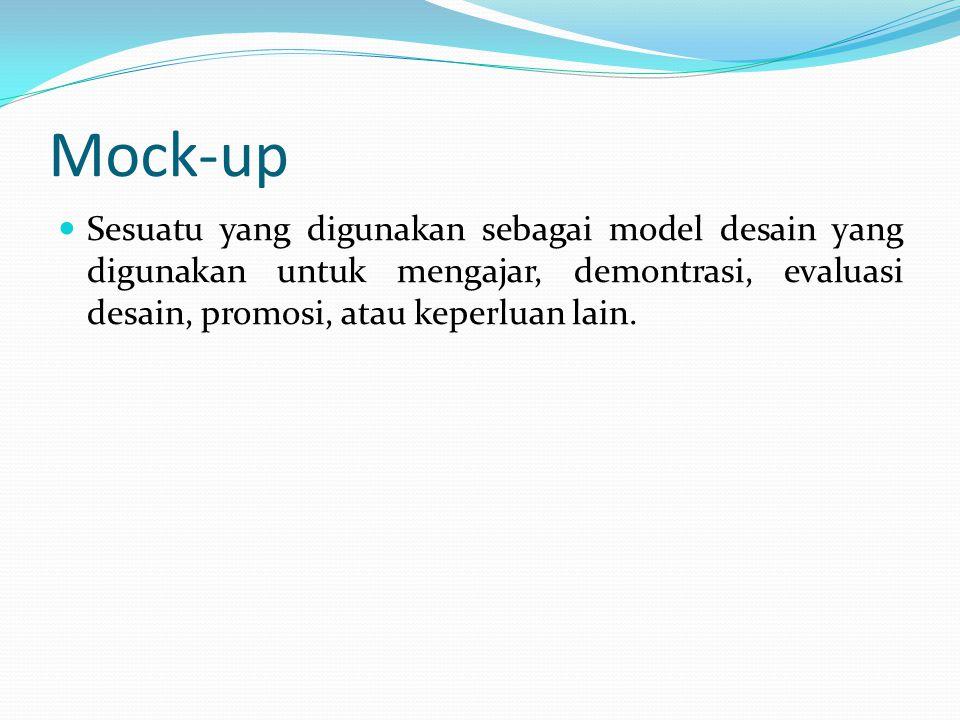 Mock-up Sesuatu yang digunakan sebagai model desain yang digunakan untuk mengajar, demontrasi, evaluasi desain, promosi, atau keperluan lain.