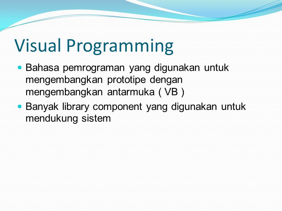 Visual Programming Bahasa pemrograman yang digunakan untuk mengembangkan prototipe dengan mengembangkan antarmuka ( VB )