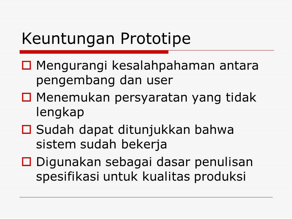 Keuntungan Prototipe Mengurangi kesalahpahaman antara pengembang dan user. Menemukan persyaratan yang tidak lengkap.