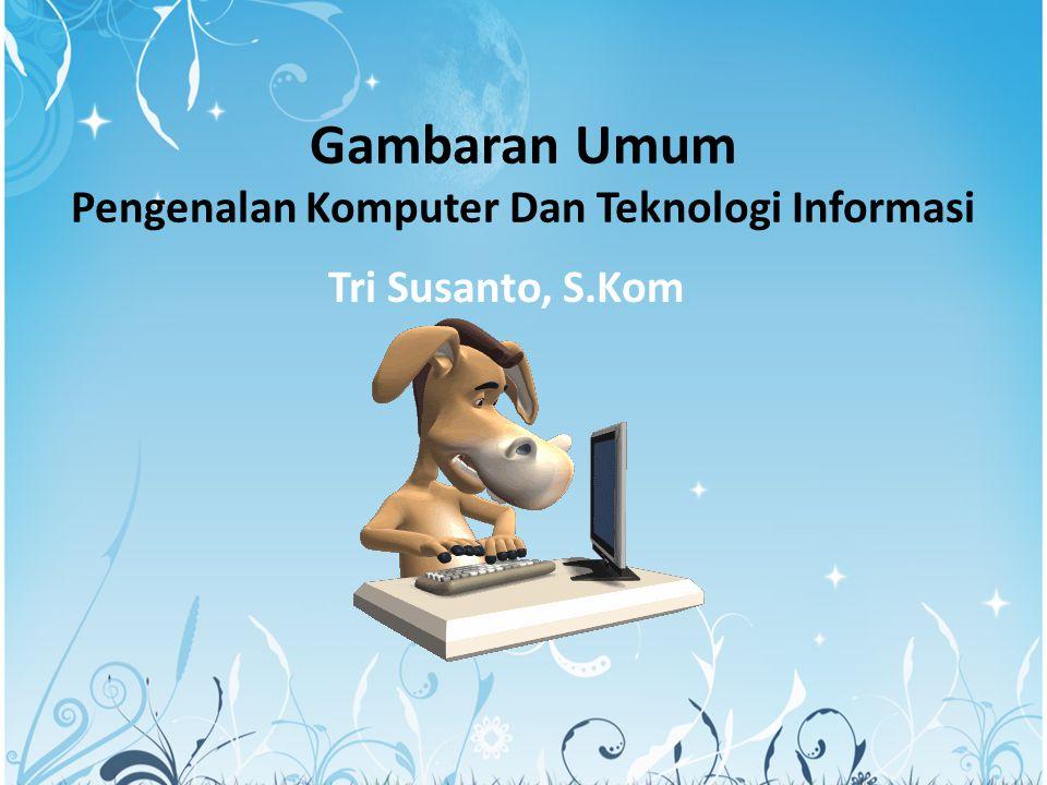 Gambaran Umum Pengenalan Komputer Dan Teknologi Informasi