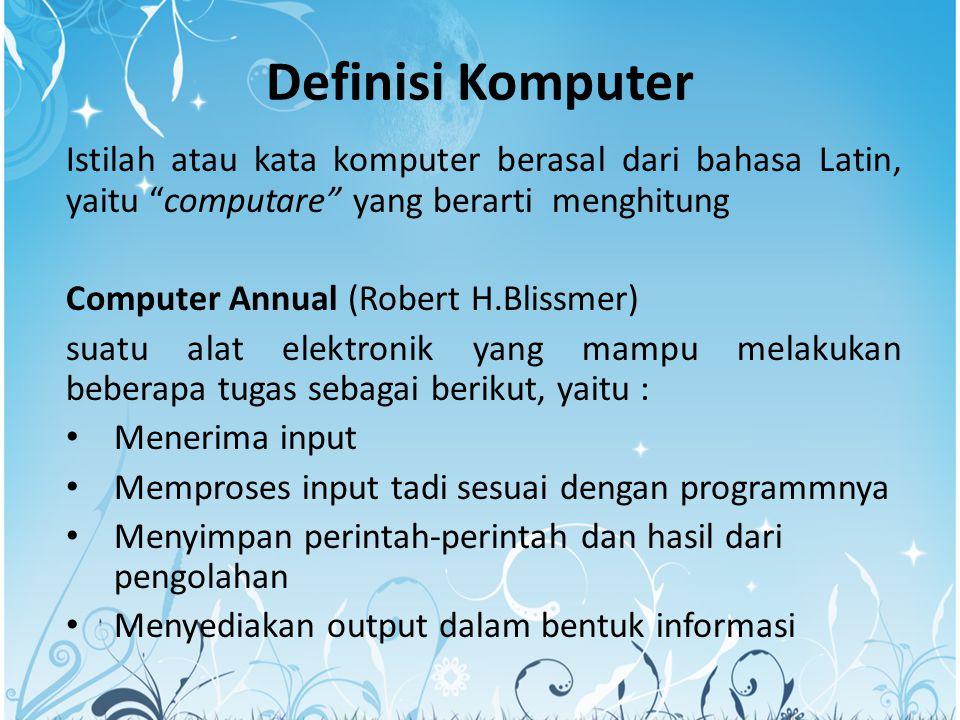 Definisi Komputer Istilah atau kata komputer berasal dari bahasa Latin, yaitu computare yang berarti menghitung.