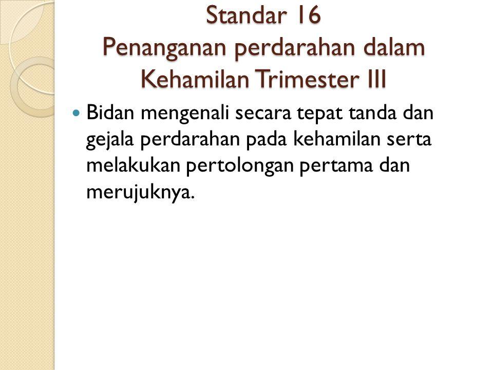 Standar 16 Penanganan perdarahan dalam Kehamilan Trimester III