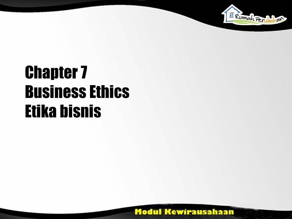 Chapter 7 Business Ethics Etika bisnis