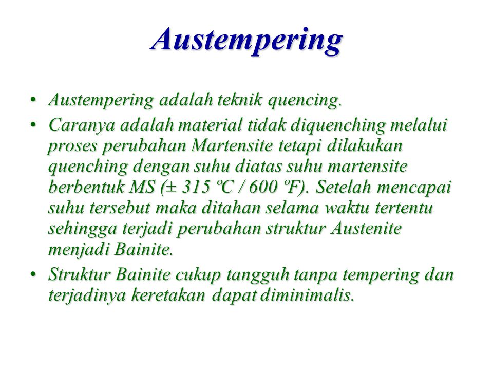 Austempering Austempering adalah teknik quencing.