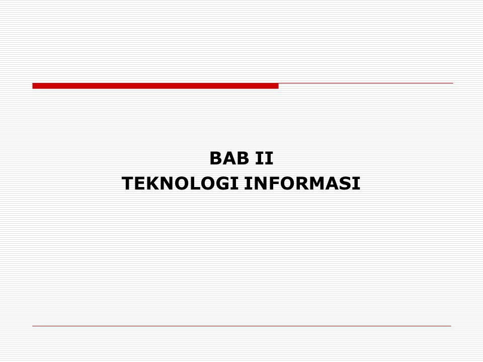 BAB II TEKNOLOGI INFORMASI