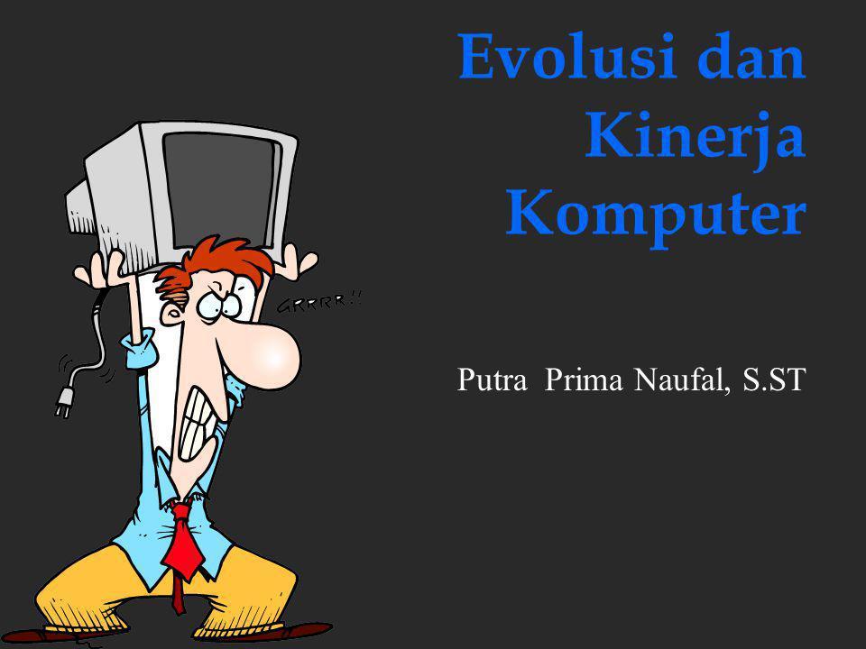 Evolusi dan Kinerja Komputer