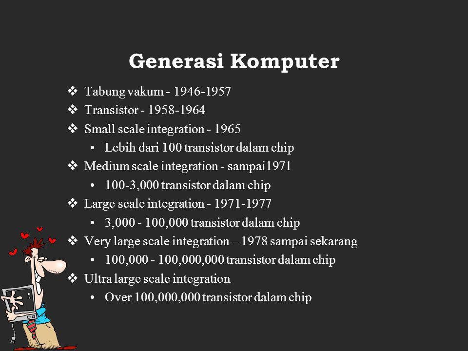 Generasi Komputer Tabung vakum - 1946-1957 Transistor - 1958-1964