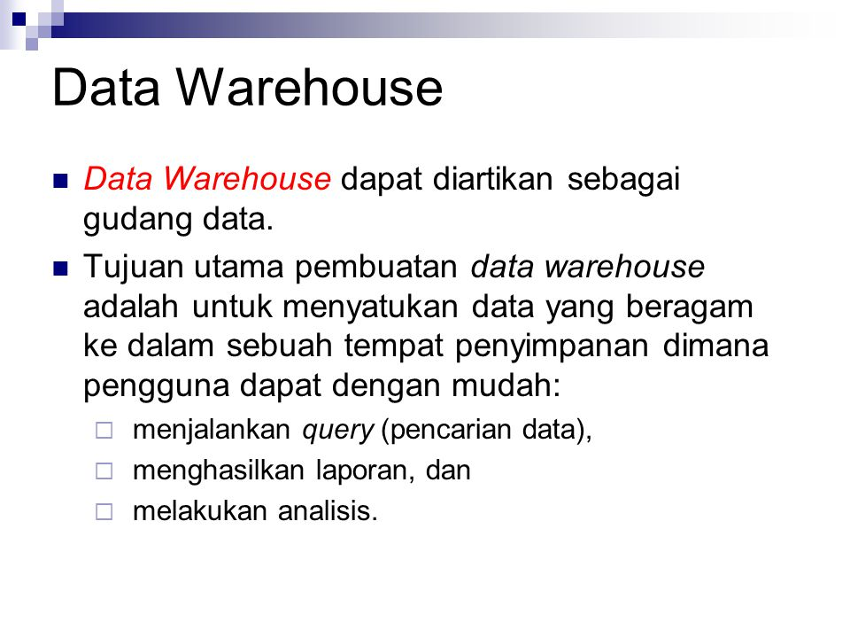 Data Warehouse Data Warehouse dapat diartikan sebagai gudang data.