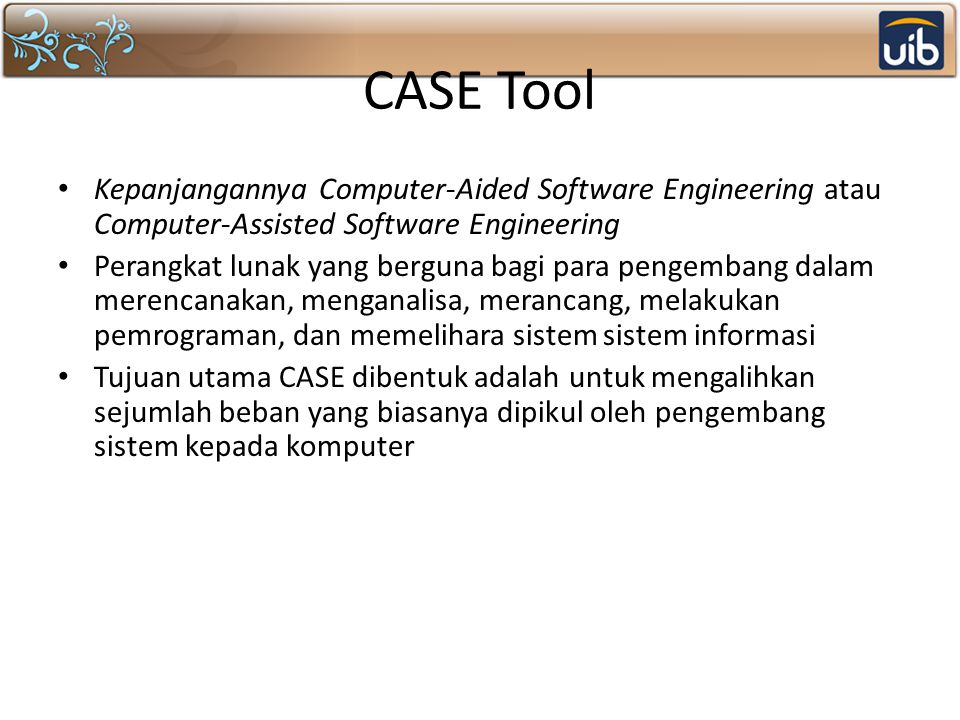 CASE Tool Kepanjangannya Computer-Aided Software Engineering atau Computer-Assisted Software Engineering.