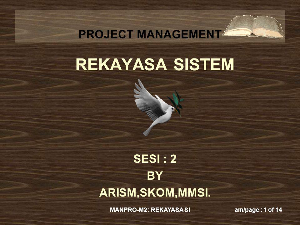 REKAYASA SISTEM SESI : 2 BY ARISM,SKOM,MMSI. MANPRO-M2 : REKAYASA SI
