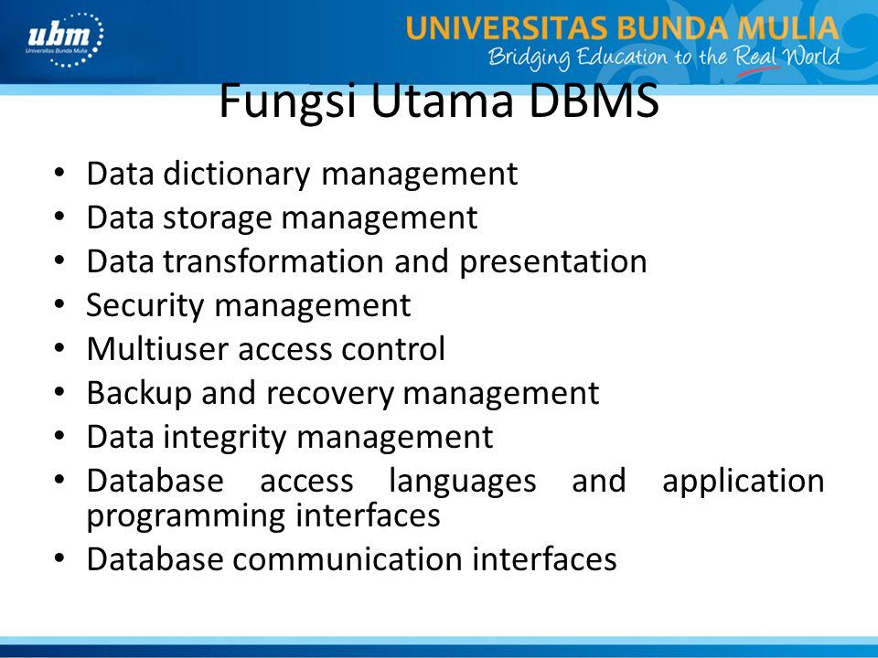 Fungsi Utama DBMS Data dictionary management Data storage management