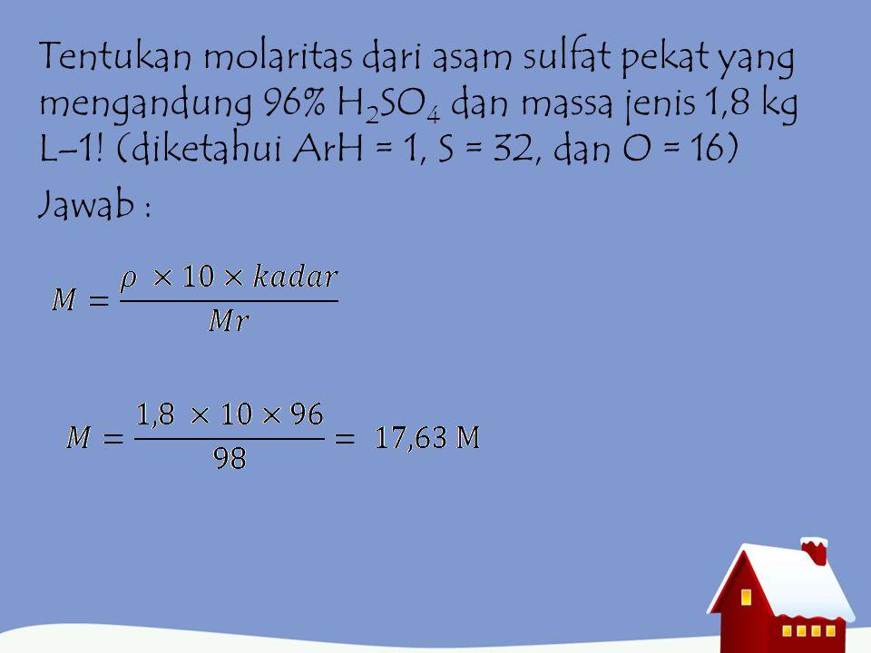 Tentukan molaritas dari asam sulfat pekat yang mengandung 96% H2SO4 dan massa jenis 1,8 kg L–1.