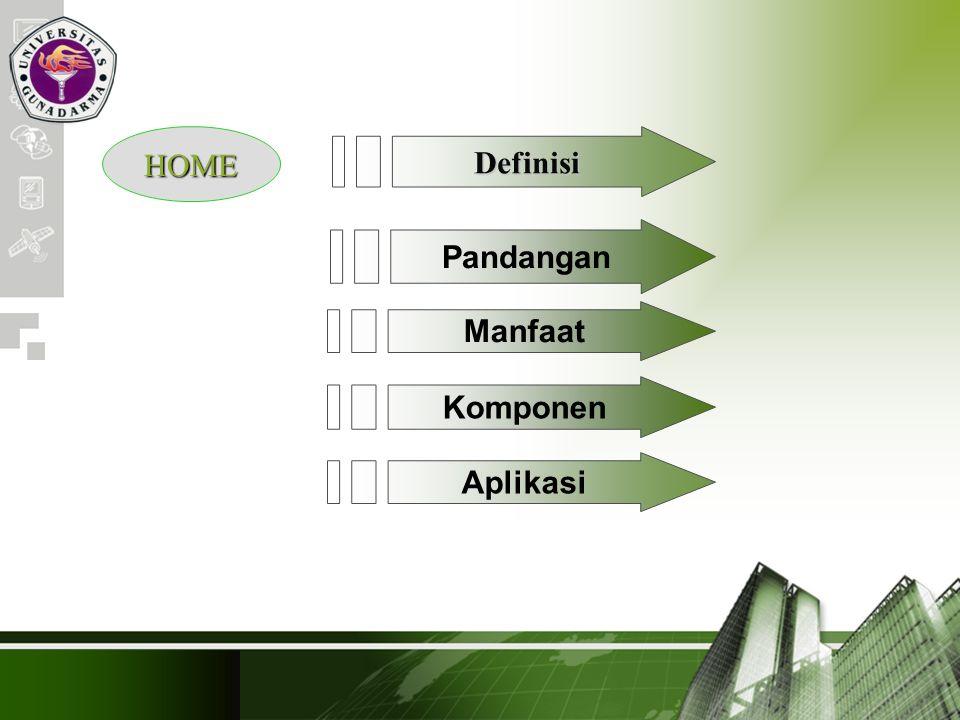 HOME Definisi Pandangan Manfaat Komponen Aplikasi Company Logo