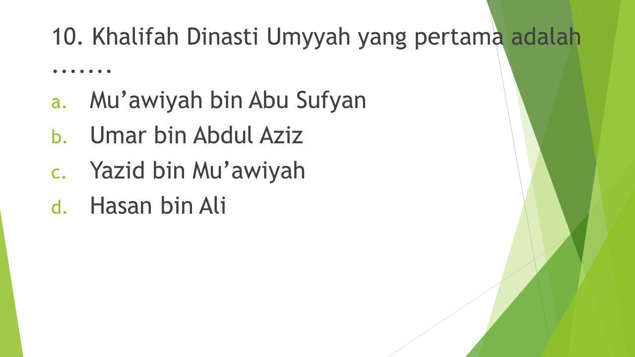 10. Khalifah Dinasti Umyyah yang pertama adalah .......