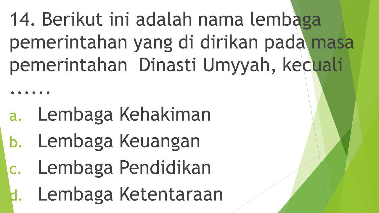14. Berikut ini adalah nama lembaga pemerintahan yang di dirikan pada masa pemerintahan Dinasti Umyyah, kecuali ......